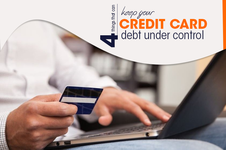 4 things that can keep your credit card debt under control