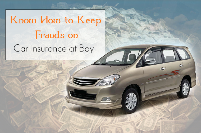 Know How to Keep Frauds on Car Insurance at Bay