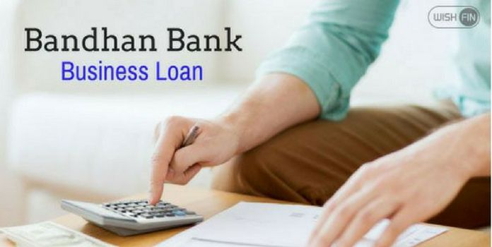 Bandhan Bank Business Loan - Low EMI, Rates 2019 - Wishfin