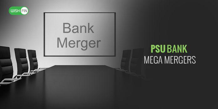 Mega Merger of PSU Banks | PSU Banks Merger List 2019 - Wishfin